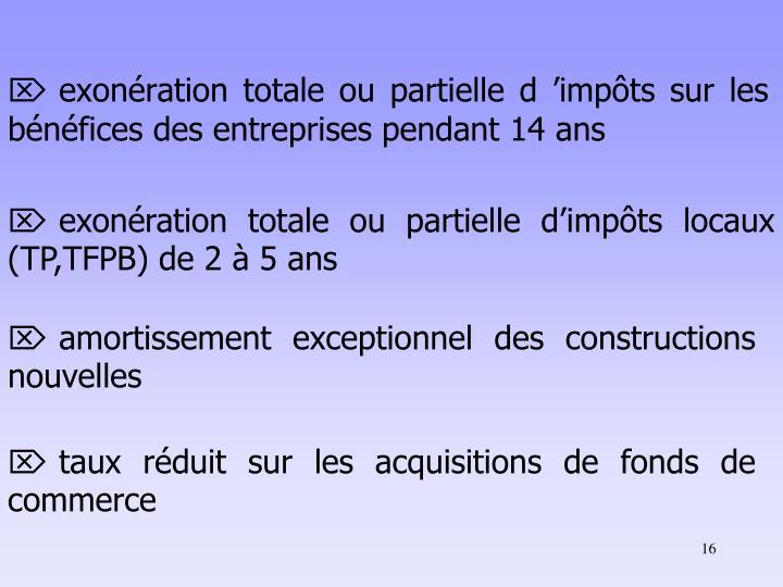 exonération totale ou partielle d'impôts sur les bénéfices des entreprises pendant 14 ans