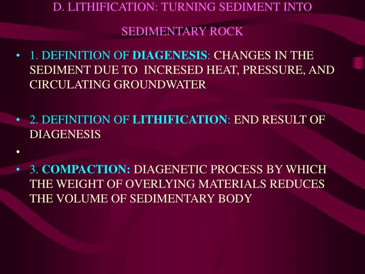 D. LITHIFICATION: TURNING SEDIMENT INTO SEDIMENTARY ROCK