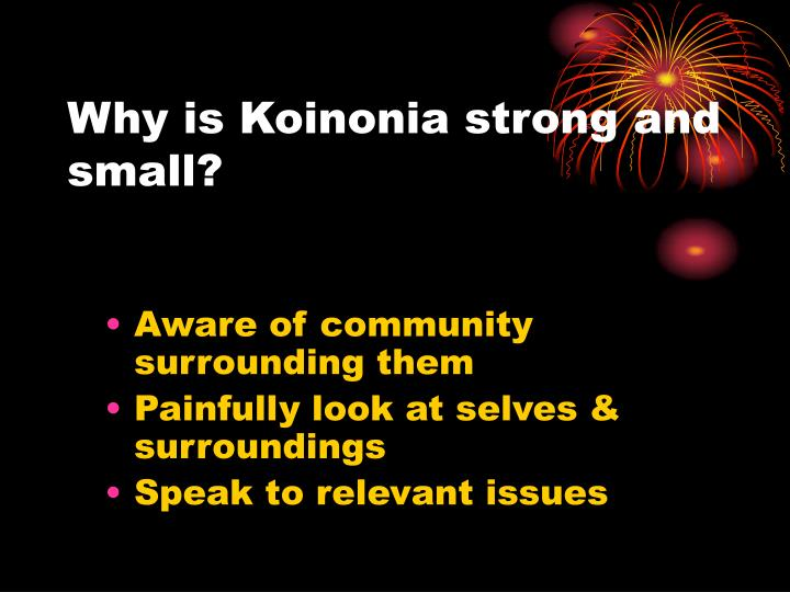 Why is Koinonia strong and small?