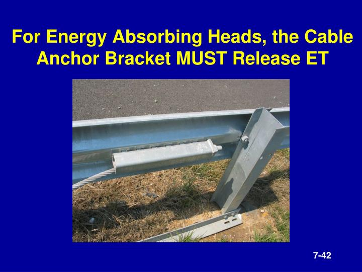 For Energy Absorbing Heads, the Cable Anchor Bracket MUST Release ET