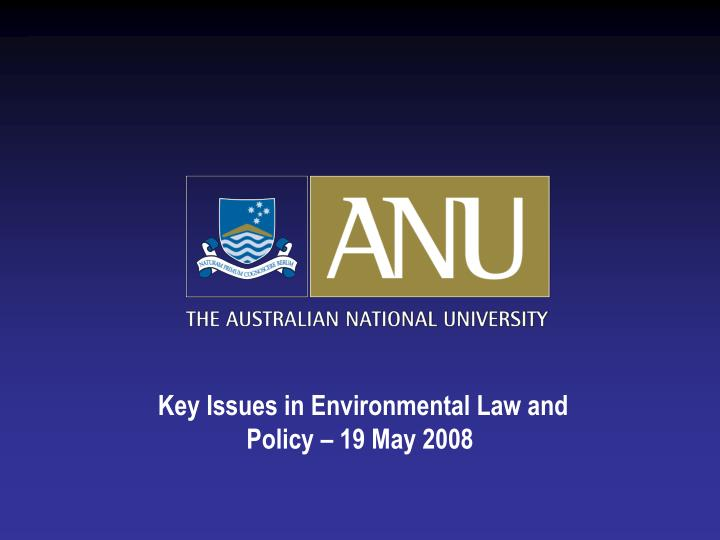 Key issues in environmental law and policy 19 may 2008