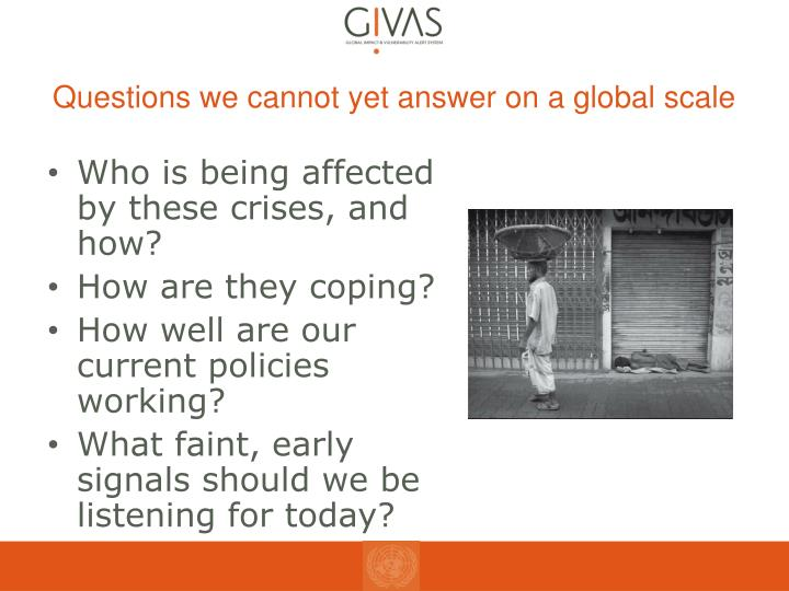 Questions we cannot yet answer on a global scale