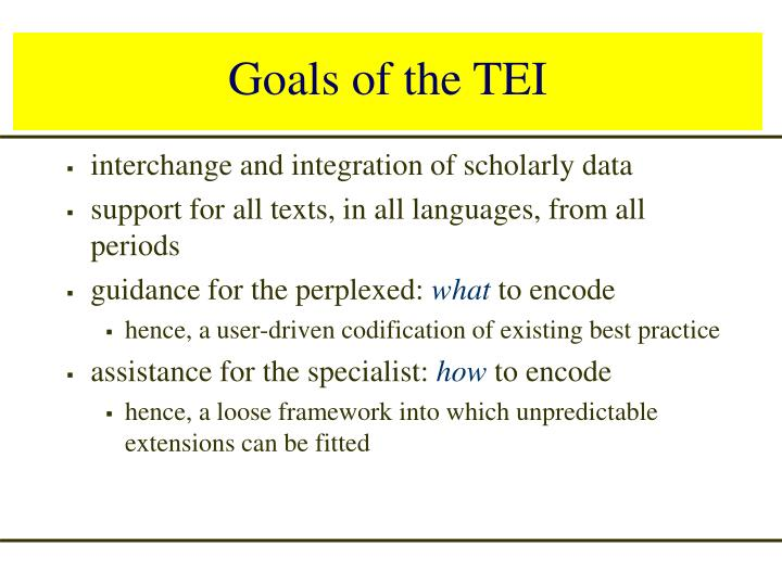 Goals of the TEI