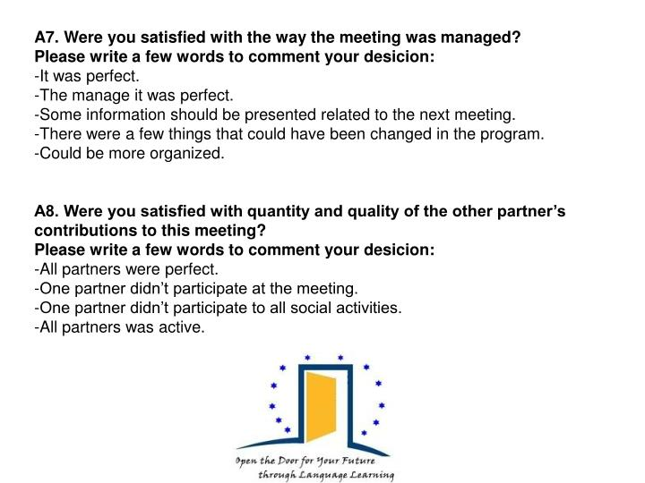 A7. Were you satisfied with the way the meeting was managed?