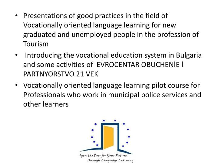 Presentations of good practices in the field of Vocationally oriented language learning for new grad...