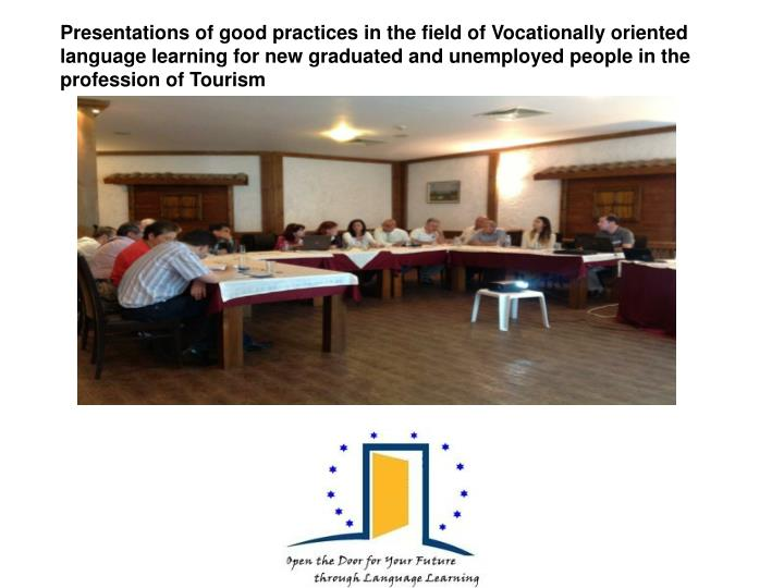 Presentations of good practices in the field of Vocationally oriented language learning for new graduated and unemployed people in the profession of Tourism