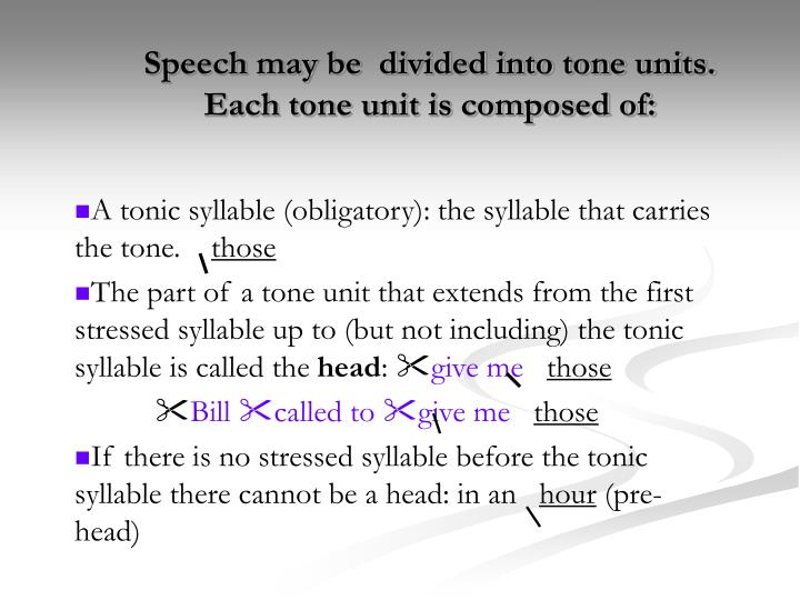 Speech may be  divided into tone units.