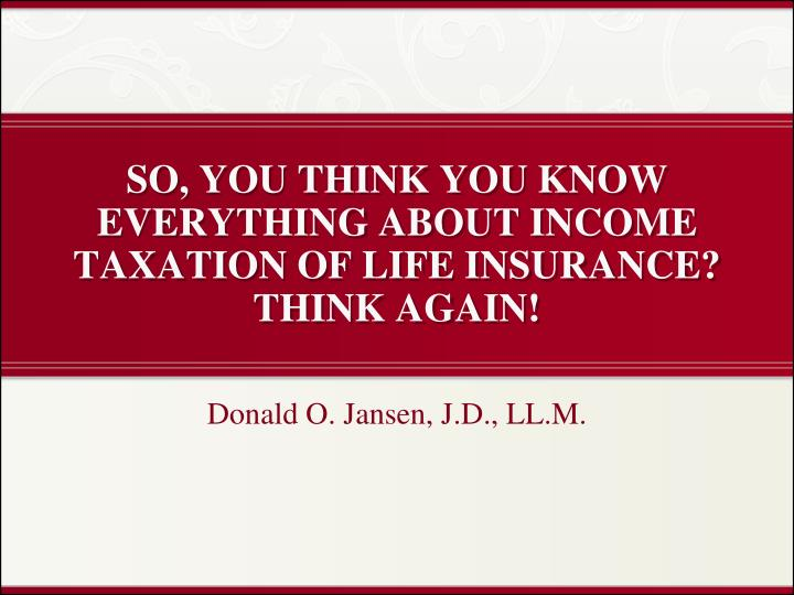 so you think you know everything about income taxation of life insurance think again
