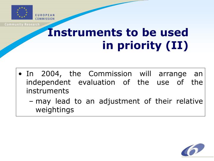 In 2004, the Commission will arrange an independent evaluation of the use of the instruments