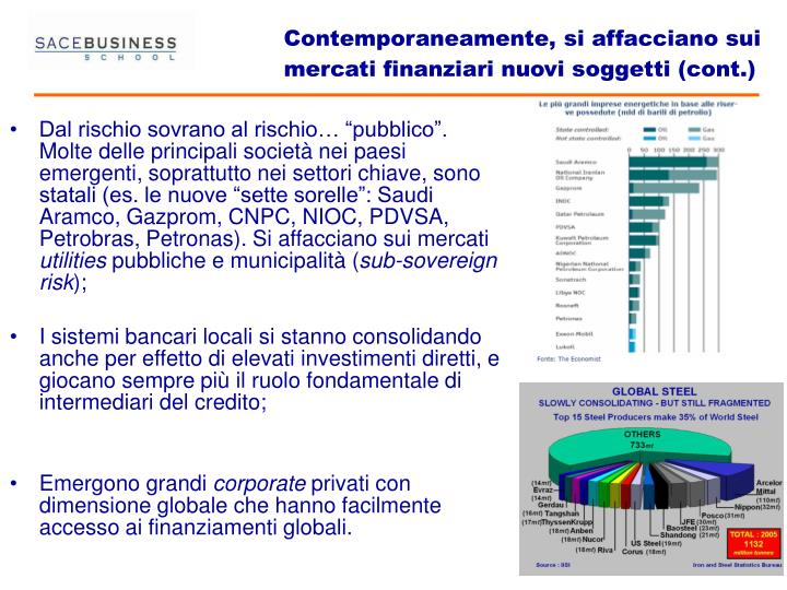 Contemporaneamente, si affacciano sui mercati finanziari nuovi soggetti (cont.)