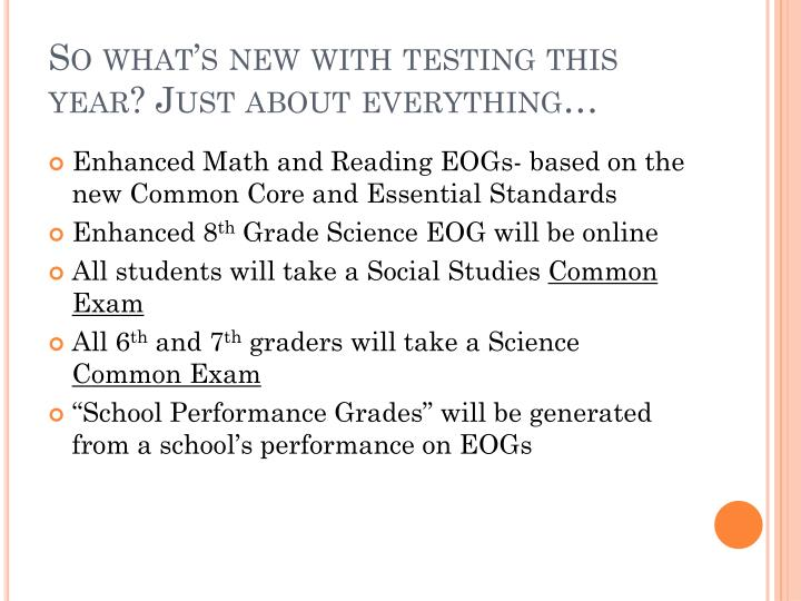 So what s new with testing this year just about everything