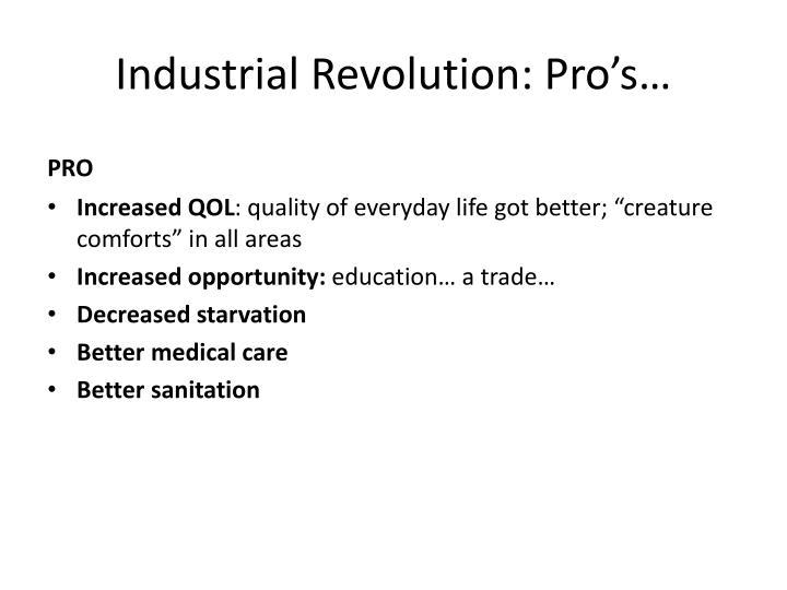 Industrial Revolution: Pro's…