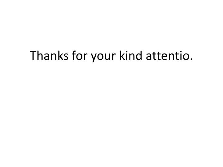 Thanks for your kind attentio.