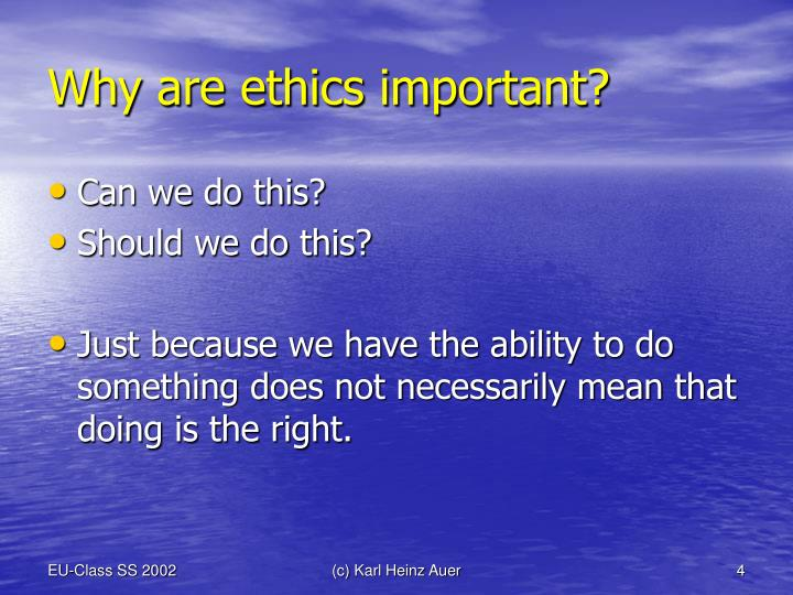 why is ethics important in society In addition ethics is important because of other reasons also which are discussed in detail primarily it is the individual, the consumer, the employee or the human social unit of the society who benefits from ethics in addition ethics is important because of the following.