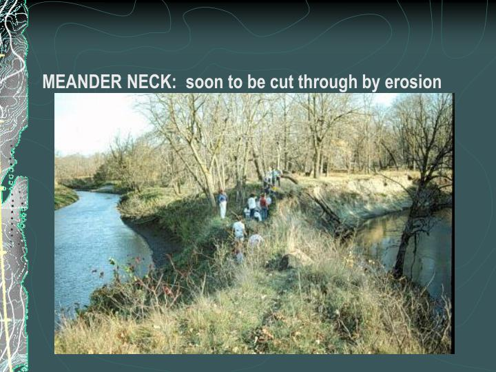 MEANDER NECK:  soon to be cut through by erosion
