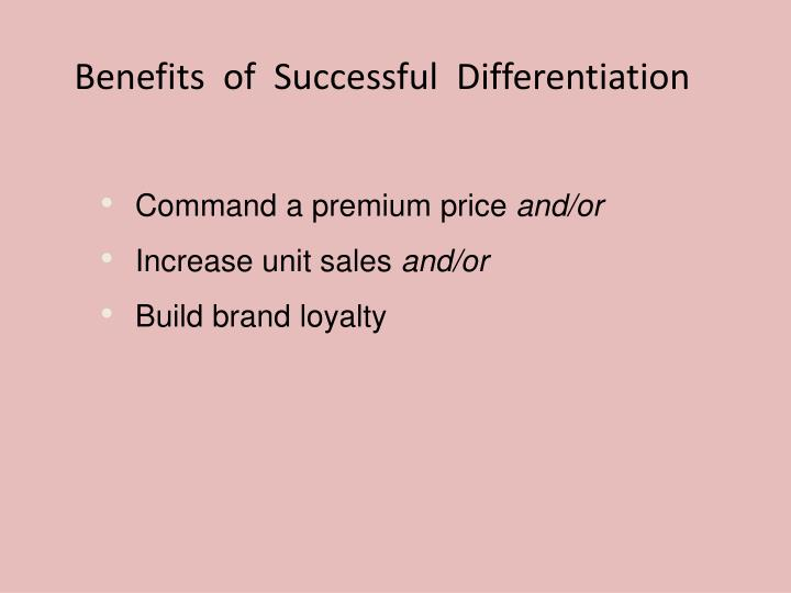 Benefits  of  Successful  Differentiation
