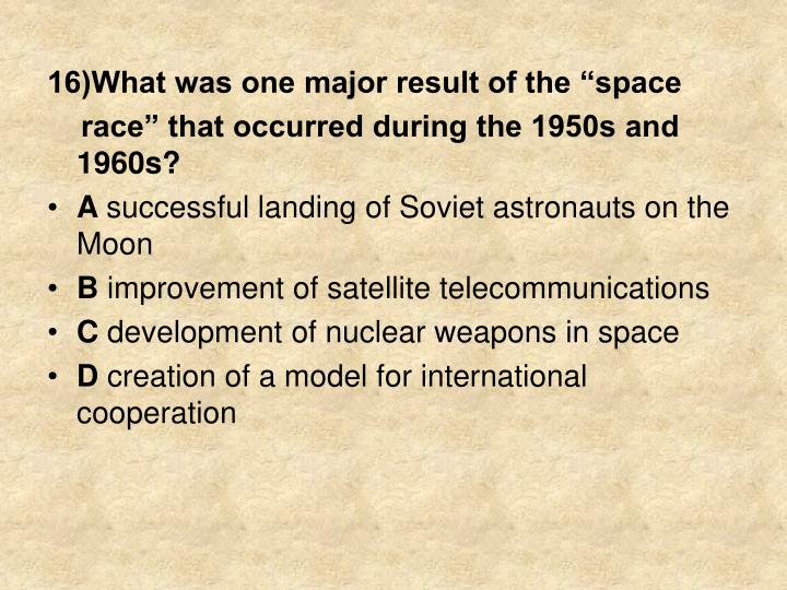"16)What was one major result of the ""space"
