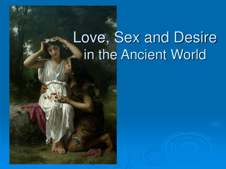Love sex and desire in the ancient world