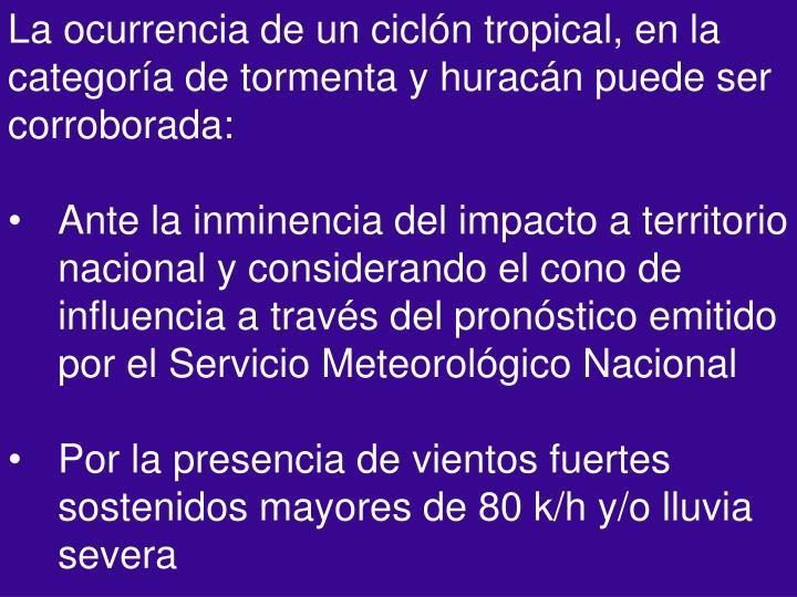 La ocurrencia de un ciclón tropical, en la categoría de tormenta y huracán puede ser corroborada: