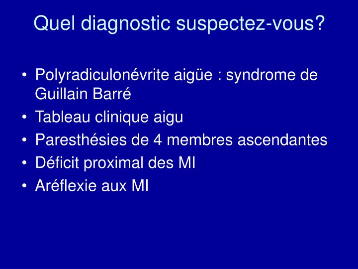 Quel diagnostic suspectez-vous?