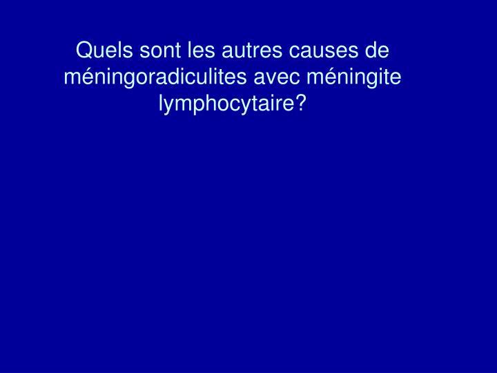 Quels sont les autres causes de méningoradiculites avec méningite lymphocytaire?