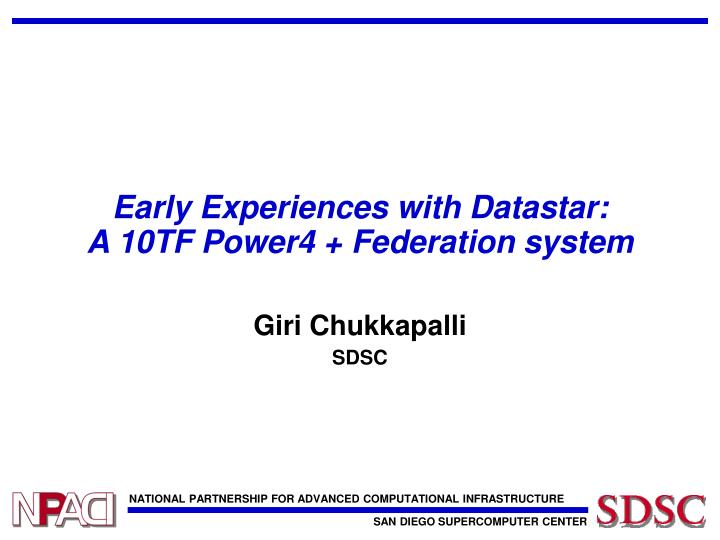 early experiences with datastar a 10tf power4 federation system n.