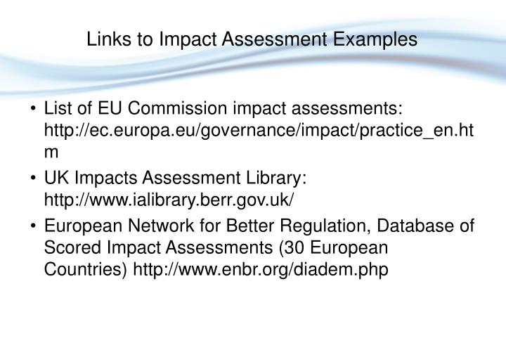 List of EU Commission impact assessments: http://ec.europa.eu/governance/impact/practice_en.htm