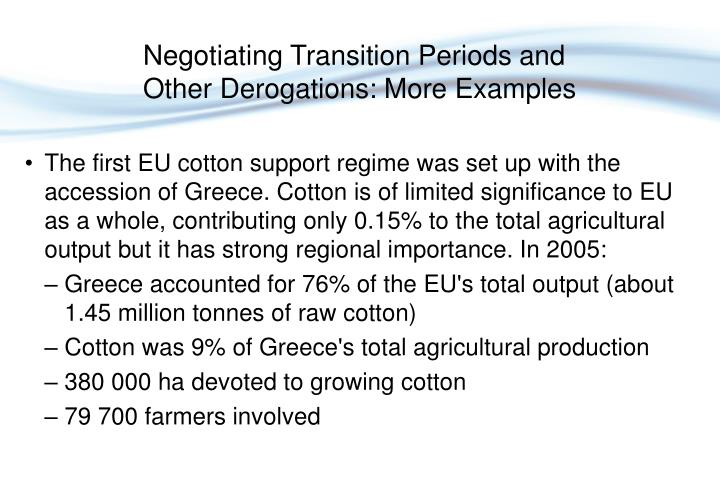 The first EU cotton support regime was set up with the accession of Greece. Cotton is of limited significance to EU as a whole, contributing only 0.15% to the total agricultural output but it has strong regional importance. In 2005: