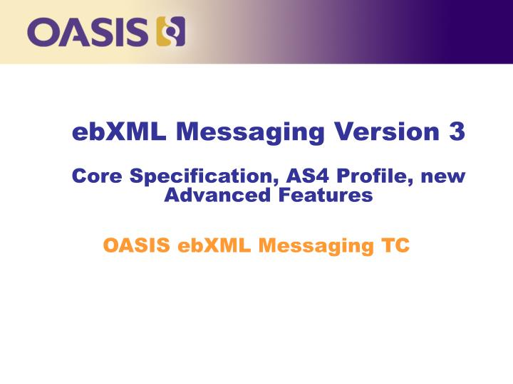 ebxml messaging version 3 core specification as4 profile new advanced features n.