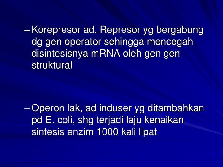 Korepresor ad. Represor yg bergabung dg gen operator sehingga mencegah disintesisnya mRNA oleh gen gen struktural