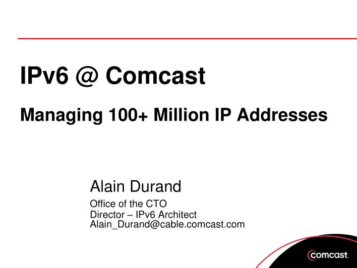 Ipv6 @ comcast managing 100 million ip addresses