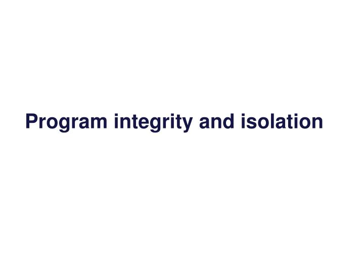 Program integrity and isolation