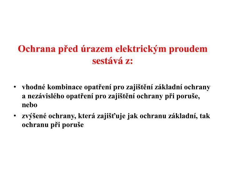 Ochrana před úrazem elektrickým proudem sestává z: