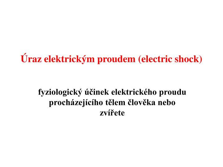 Úraz elektrickým proudem (electric shock)