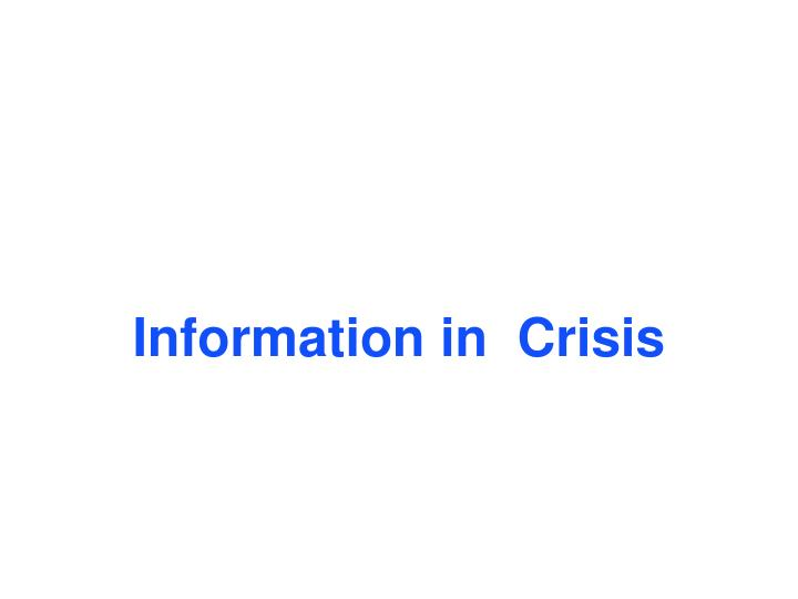 Information in  Crisis
