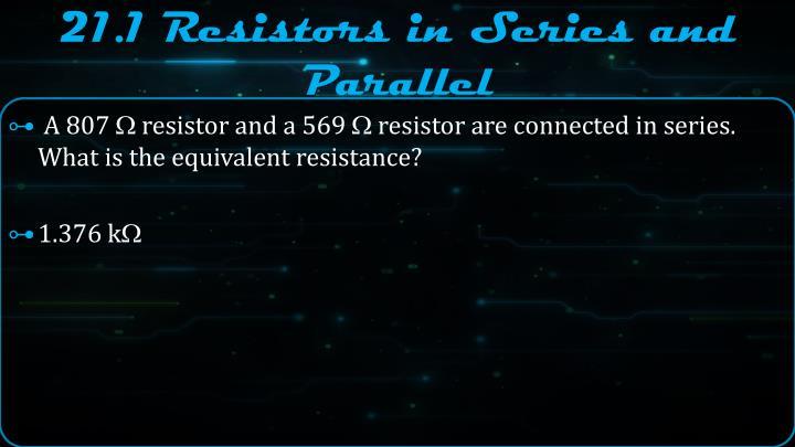 21.1 Resistors in Series and Parallel