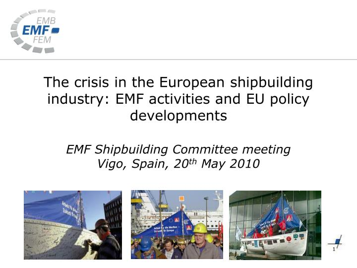 The crisis in the european shipbuilding industry emf activities and eu policy developments