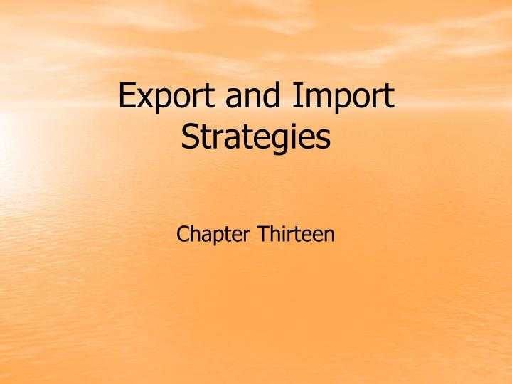 export import strategies Editor's note: this article was excerpted from our import/export business start-up guide, available from the entrepreneur bookstore international trade is one of the hot industries of the new millennium but it's not new think marco polo think the great caravans of the biblical age with their cargoes of silks and spices.