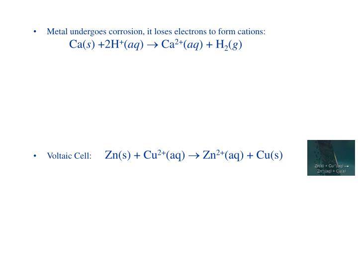 Metal undergoes corrosion, it loses electrons to form cations: