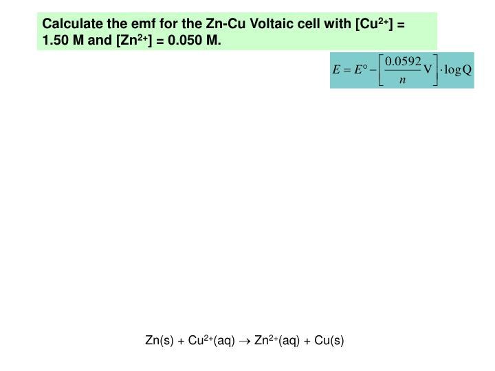 Calculate the emf for the Zn-Cu Voltaic cell with [Cu