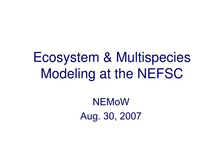 ecosystem multispecies modeling at the nefsc n.