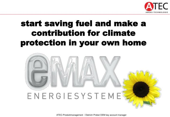 start saving fuel and make a contribution for climate protection in your own home
