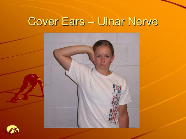 Cover Ears – Ulnar Nerve