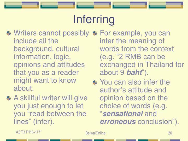 Writers cannot possibly include all the background, cultural information, logic, opinions and attitudes that you as a reader might want to know about.
