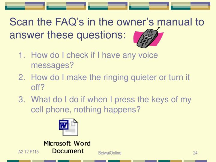 Scan the FAQ's in the owner's manual to answer these questions: