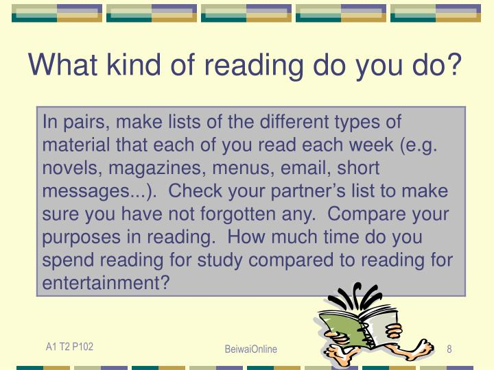What kind of reading do you do?