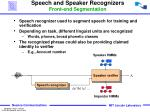 speech and speaker recognizers front end segmentation