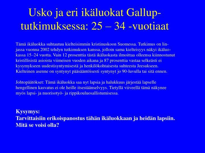Usko ja eri ikäluokat Gallup-tutkimuksessa: 25 – 34 -vuotiaat