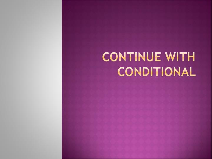 continue with conditional
