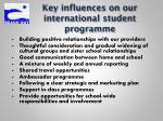 key influences on our international s tudent p rogramme
